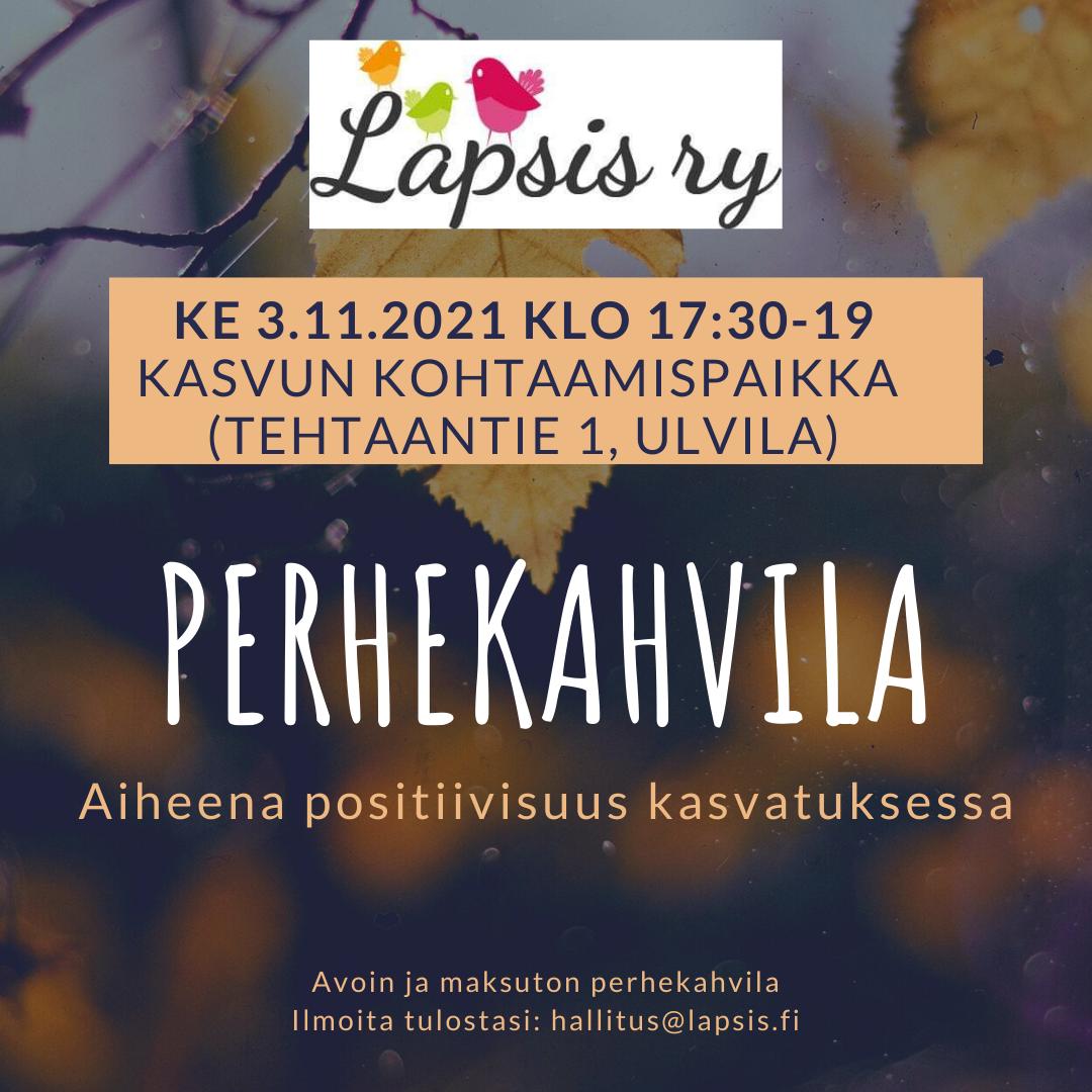 Ke 3.11.2021 klo 17:30-19 PERHEKAHVILA, teemana positiivisuus kasvatuksessa, Ulvilan Kasvun Kohtaamispaikka